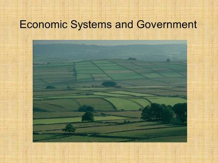Economic Systems and Government. Clothing = Textiles.