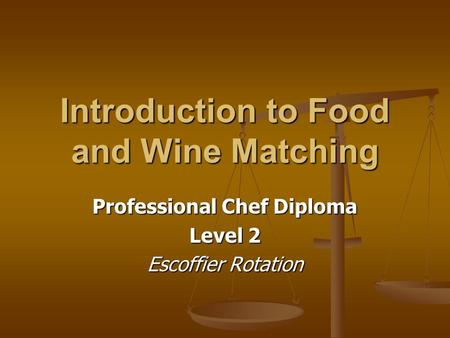 Introduction to Food and Wine Matching Professional Chef Diploma Level 2 Escoffier Rotation.