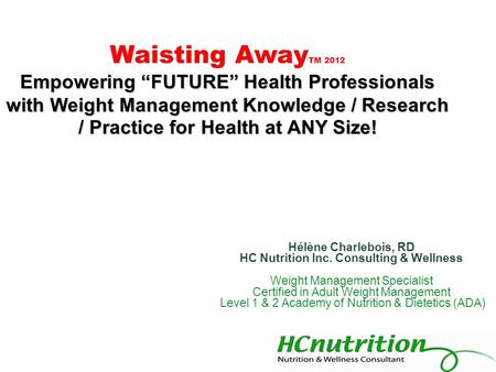 Hélène Charlebois, RD HC Nutrition Inc. Consulting & Wellness Weight <strong>Management</strong> Specialist Certified in Adult Weight <strong>Management</strong> Level 1 & 2 Academy of.