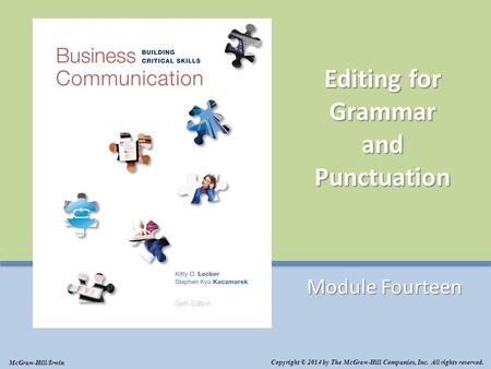Editing for Grammar and Punctuation Module Fourteen Copyright © 2014 by The McGraw-Hill Companies, Inc. All rights reserved. McGraw-Hill/Irwin.