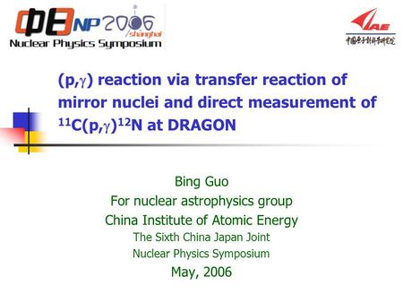 (p,g) reaction via transfer reaction of mirror nuclei and direct measurement of 11C(p,g)12N at DRAGON Bing Guo For nuclear astrophysics group China Institute.