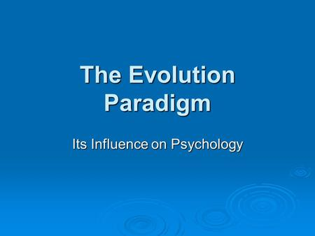 The Evolution Paradigm Its Influence on Psychology.