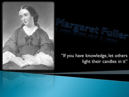 """If you have knowledge, let others light their candles in it"""