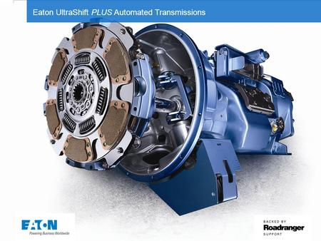 © 2012 Eaton Corporation. All rights reserved. Eaton UltraShift PLUS Automated Transmissions.
