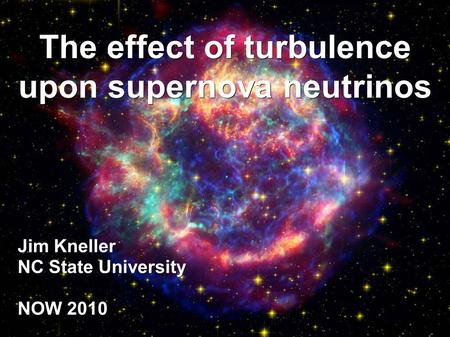 The effect of turbulence upon supernova neutrinos Jim Kneller NC State University NOW 2010.