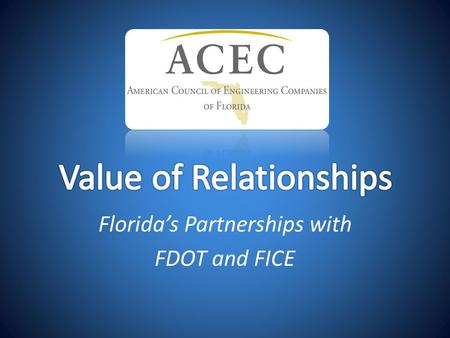 Florida's Partnerships with FDOT and FICE. Presentation Overview History of FICE Development of relationships Committees with FDOT Operating Margins Value.