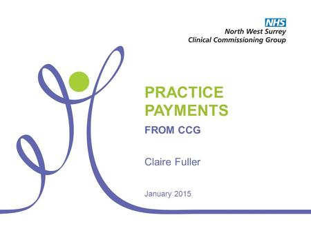 PRACTICE PAYMENTS FROM CCG Claire Fuller January 2015.