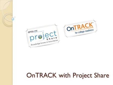 OnTRACK with Project Share. What is OnTRACK
