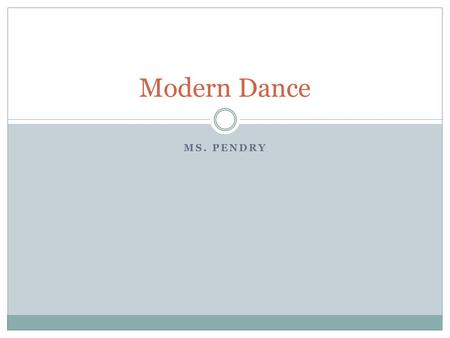 MS. PENDRY Modern Dance. HOW WOULD YOU DEFINE MODERN DANCE? What is Modern Dance?