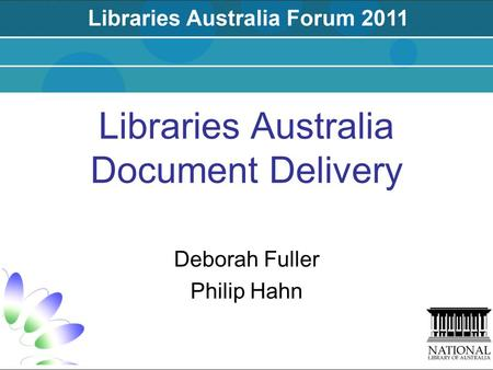 Libraries Australia Document Delivery Deborah Fuller Philip Hahn.