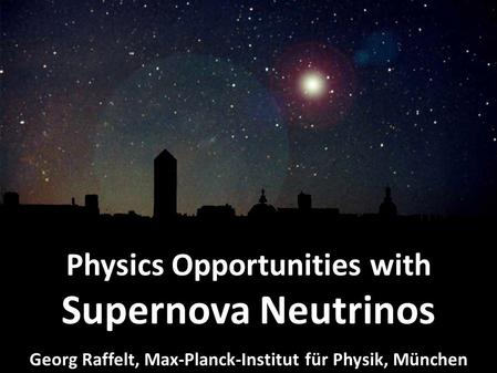 Georg Raffelt, MPI Physics, Munich Neutrinos at the Forefront, Univ. de Lyon, 22–24 Oct 2012 Supernova Neutrinos Physics Opportunities with Supernova Neutrinos.