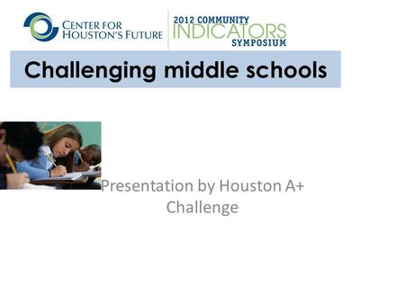 Challenging middle schools Presentation by Houston A+ Challenge.