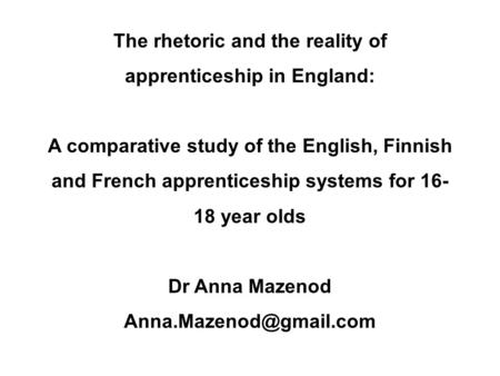 The rhetoric and the reality of apprenticeship in England: A comparative study of the English, Finnish and French apprenticeship systems for 16- 18 year.