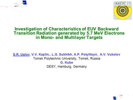 Investigation of Сharacteristics of EUV Backward Transition Radiation generated by 5.7 MeV Electrons in Mono- and Multilayer Targets S.R. Uglov, V.V. Kaplin,,