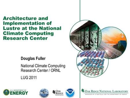 Architecture and Implementation of Lustre at the National Climate Computing Research Center Douglas Fuller National Climate Computing Research Center /