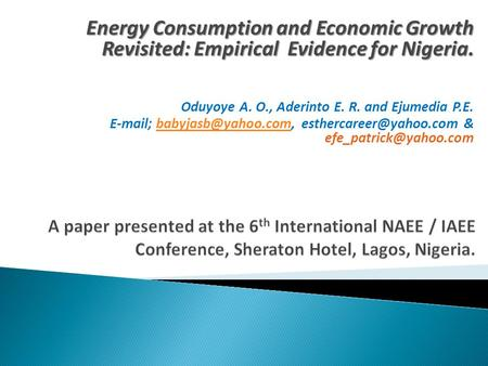 Energy Consumption and Economic Growth Revisited: Empirical Evidence for Nigeria. Oduyoye A. O., Aderinto E. R. and Ejumedia P.E.  ;