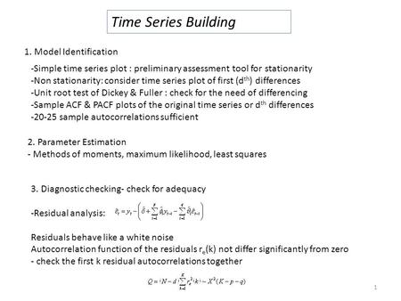 Time Series Building -Simple time series plot : preliminary assessment tool for stationarity -Non stationarity: consider time series plot of first (d th.