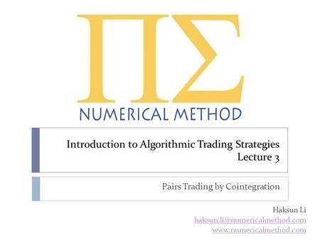 Introduction to Algorithmic Trading Strategies Lecture 3 Pairs Trading by Cointegration Haksun Li