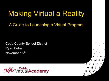 Making Virtual a Reality A Guide to Launching a Virtual Program Cobb County School District Ryan Fuller November 6 th.