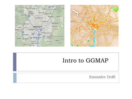 Intro to GGMAP Emmalee Dolfi. Ethical Implications of Spatial Analysis  Spatially displaying data can change how it's interpreted  Locational privacy.