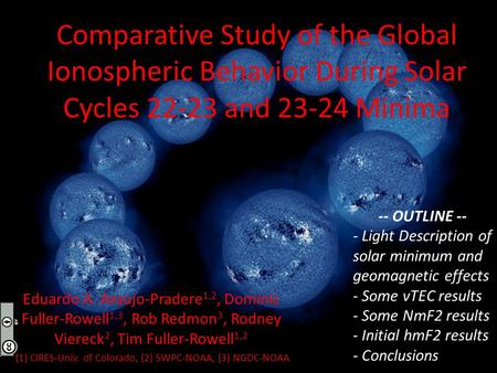 Comparative Study of the Global Ionospheric Behavior During Solar Cycles 22-23 and 23-24 Minima Eduardo A. Araujo-Pradere 1,2, Dominic Fuller-Rowell 1,3,