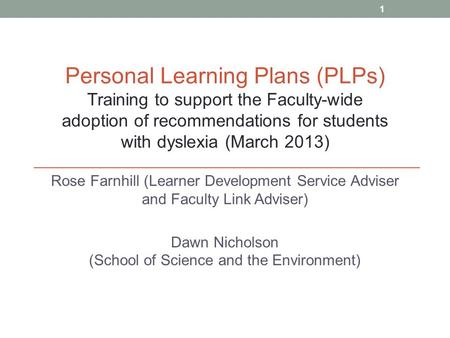 Rose Farnhill (Learner Development Service Adviser and Faculty Link Adviser) Dawn Nicholson (School of Science and the Environment) Personal Learning Plans.
