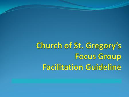 Church of St. Gregory's Focus Group Facilitation Guideline