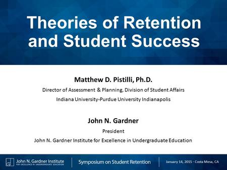 Theories of Retention and Student Success Matthew D. Pistilli, Ph.D. Director of Assessment & Planning, Division of Student Affairs Indiana University-Purdue.