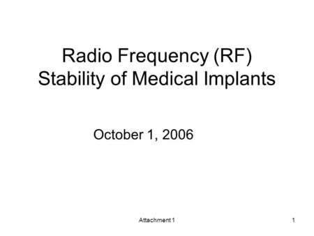 Attachment 11 Radio Frequency (RF) Stability of Medical Implants October 1, 2006.