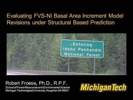 Evaluating FVS-NI Basal Area Increment Model Revisions under Structural Based Prediction Robert Froese, Ph.D., R.P.F. School of Forest Resources and Environmental.