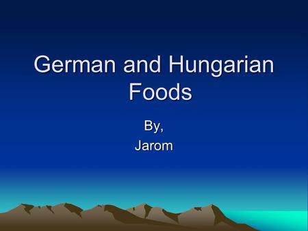 "German and Hungarian Foods By,Jarom. Hungarian Foods They are very healthy They are called ""The Food Basket of Europe."" They have many peppers. They make."