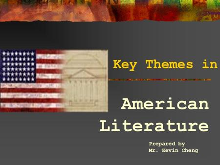 Key Themes in American Literature Prepared by Mr. Kevin Cheng.