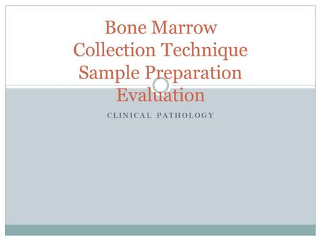 CLINICAL PATHOLOGY Bone Marrow Collection Technique Sample Preparation Evaluation.