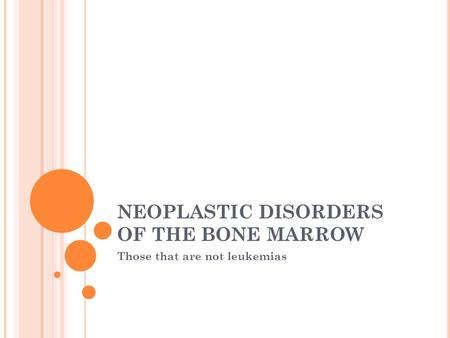 NEOPLASTIC DISORDERS OF THE BONE MARROW