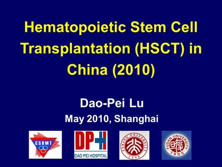 Dao-Pei Lu May 2010, Shanghai Hematopoietic Stem Cell Transplantation (HSCT) in China (2010)