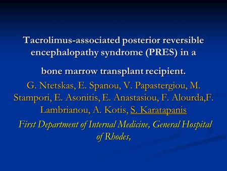 Tacrolimus-associated posterior reversible encephalopathy syndrome (PRES) in a bone marrow transplant recipient. G. Ntetskas, E. Spanou, V. Papastergiou,
