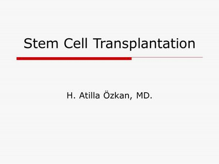 Stem Cell Transplantation H. Atilla Özkan, MD.. The Nobel Prize, 1990 E. Donnall Thomas first succsessful HSCT in treatment of acute leukemias Thomas.