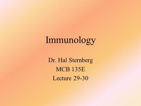 Immunology Dr. Hal Sternberg MCB 135E Lecture 29-30.