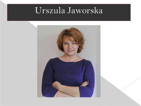 Urszula Jaworska.  Urszula Jaworska was born in February. She was the first Polish patient to receive a bone marrow transplanted from an unrelated donor.