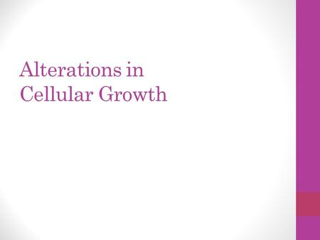 Alterations in Cellular Growth
