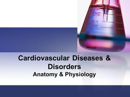 Cardiovascular Diseases & Disorders Anatomy & Physiology.