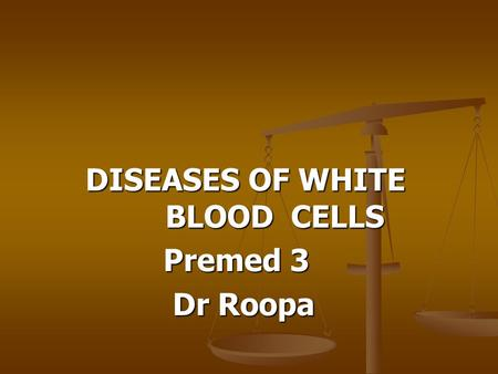 DISEASES OF WHITE BLOOD CELLS DISEASES OF WHITE BLOOD CELLS Premed 3 Premed 3 Dr Roopa Dr Roopa.