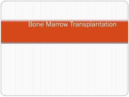 Bone Marrow Transplantation. Unlike solid organ transplant, in bone marrow transplantation (BMT) the immunology goes two ways. There is host vs. ​ graft.