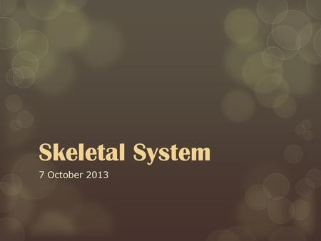 Skeletal System 7 October 2013. What do our bones reveal about us?  Our health, past and current  Trauma, past and current  Age  Gender  Race Significant.