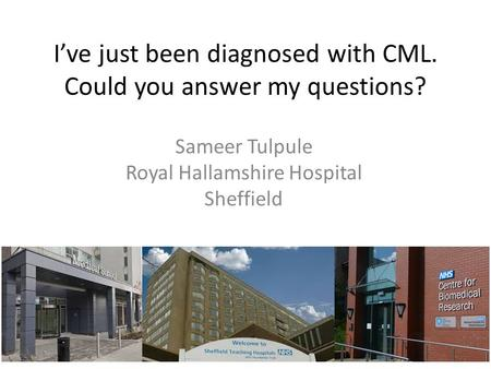 I've just been diagnosed with CML. Could you answer my questions?