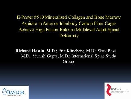 E-Poster #510 Mineralized Collagen and Bone Marrow Aspirate in Anterior Interbody Carbon Fiber Cages Achieve High Fusion Rates in Multilevel Adult Spinal.