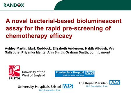 A novel bacterial-based bioluminescent assay for the rapid pre-screening of chemotherapy efficacy Ashley Martin, Mark Ruddock, Elizabeth Anderson, Habib.
