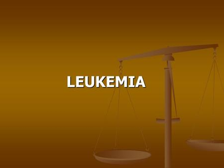 LEUKEMIA LEUKEMIA. Leukemias ↑ leukocytes ↑ leukocytes Acute leukemias 1. Acute Lymphoblastic Leukemia (ALL) 2. Acute Myelogenous Leukemia (AML) Chronic.