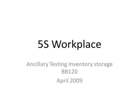 5S Workplace Ancillary Testing Inventory storage BB120 April 2009.