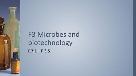 F.3.1 – F 3.5 F3 Microbes and biotechnology. F. 3.1 State that reverse transcriptase catalyzes the production of RNA to DNA.